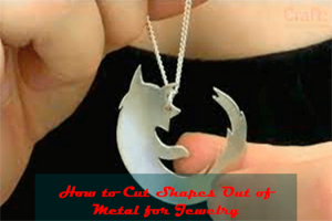 How to Cut Shapes Out of Metal for Jewelry