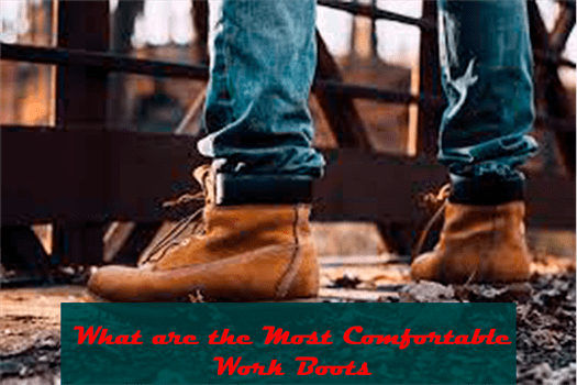 What are the Most Comfortable Work Boots