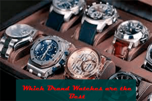 Which Brand Watches are the Best