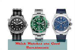 Which Watches are Good Investments